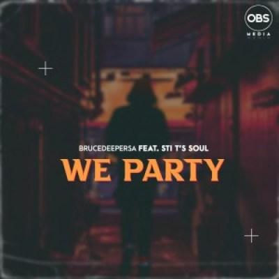 BruceDeeperSA & STI T's Soul We Party Mp3 Download SaFakaza