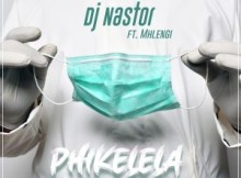DJ Nastor Phikelela ft Mhlengi Mp3 Download SaFakaza