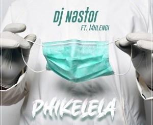 DJ Nastor Phikelela ft Mhlengi Mp3 Download SaFakaza