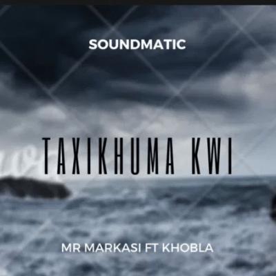 Mr Markasi Taxikhuma kwi ft Khobla Mp3 Download SaFakaza