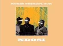 Robin Thirdfloor Ndosi Mp3 Download SaFakaza