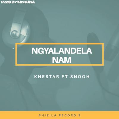 khestar Ngyalandela Nam ft Snqoh Mp3 Download SaFakaza