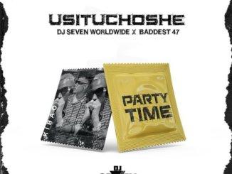 DJ Seven – Usituchoshe Ft. Baddest 47