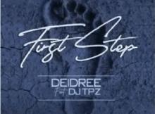 Deidree First Step ft DJ Tpz Mp3 Download SaFakaza