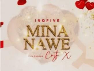 InQfive Mina Nawe ft Cresta X Mp3 Download SaFakaza