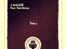 J Maloe Thula ft TroyMusiq Mp3 Download SaFakaza