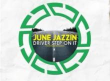 June Jazzin Driver Step On It Mp3 Download SaFakaza