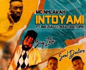 MC Nhlakah Intoyami ft Big Zulu & Soul Doctors Mp3 Download SaFakaza