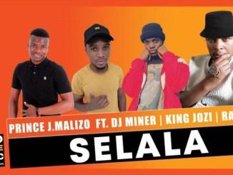 Prince J.Malizo – Selala Ft. Dj Miner x King Jozi & Raww (Original)