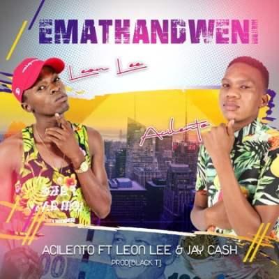 Acilento Emathandweni ft Leon Lee & Jay Cash Mp3 Download SaFakaza