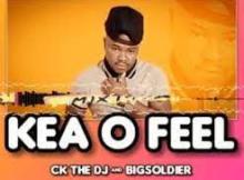 CK The DJ & Big Soldier Kea O Feel Mp3 Download SaFakaza
