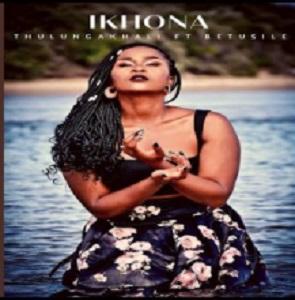 Ikhona Ft Bethusile Thulungakhali MP3 Download Fakaza