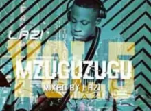 LAZI MGUZUGUZU VOL.5 Production Mix Mp3 Download SaFakaza