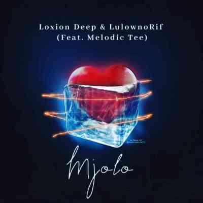 Loxion Deep & LulownoRif Mjolo Mp3 Download SaFakaza