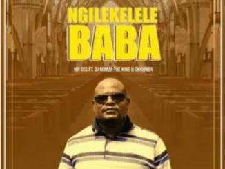 Mr Des Ngilekelele Baba Mp3 Download SaFakaza