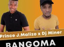 Prince J Malizo & Dj Miner Bangoma Mp3 Download SaFakaza