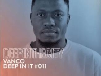 Vanco Deep In It #11 Deep In The City Mp3 Download SaFakaza
