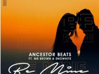 Ancestor Beats Be Mine ft Mr Brown & Snowhite Mp3 Download SaFakaza