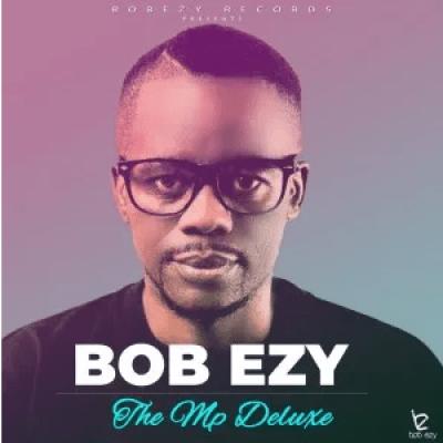 Bob Ezy The Mp Deluxe Album Zip Download