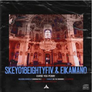 EP Skeyo18EightyFiv, EikaMano Curse You Perry Incl. Remixes