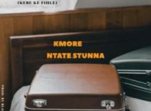 Kmore Ngize Ngifike ft Ntate Stunna Mp3 Download SaFakaza