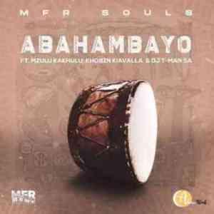 MFR Souls Abahambayo Ft. Mzulu Kakhulu, Khobzn Kiavalla & T-Man SA