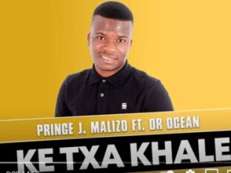 Prince J Malizo Ke Txa Khale ft Dr Ocean Mp3 Download SaFakaza