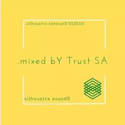 Trust SA Silhouette Sessions S02E10 Mix Mp3 Download SaFakaza