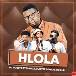 DJ Janisto – Hlola ft Mapele, Master Betho & Cool B