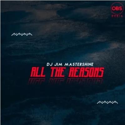 DJ Jim Mastershine All The Reason Mp3 Download SaFakaza