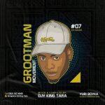 Dj King TaRa – Grootman Movement Episode7