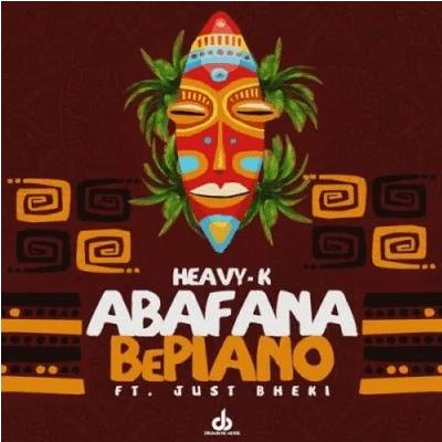 Heavy K Abafana BePiano ft Just Bheki Mp3 Download SaFakaza