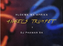 Hlokwa Wa Afrika Angel's Trumpet ft DJ Pakman SA Mp3 Download SaFakaza