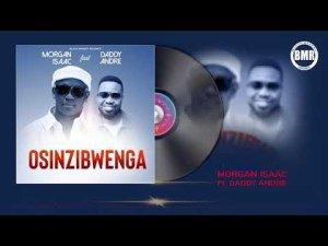 Morgan Isaac ft Daddy Andre – Osinzibwenga
