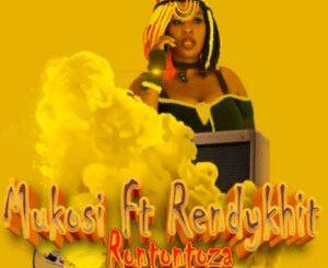 Mukosi – Rontontoza ft Rendykhit