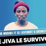 Survivor Modiba – Re Jiva Le Survivor ft Dj Loverboy & Drumstick Soul
