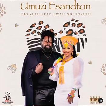 Big Zulu Ft. Lwah The Ndlunkulu – Umuzi eSandton