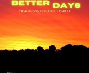 Chad Da Don & PdotO Better Days Ft. Carlla Mp3 Download Safakaza