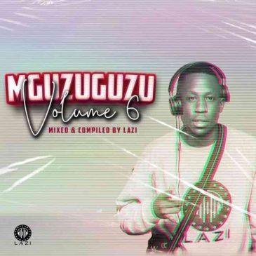 LAZI MGUZUGUZU Vol. 6 Mix Mp3 Download Safakaza