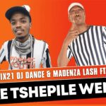 Mr siX21 DJ Dance & Madenza Lash – Ke Tshepile Wena Ft. John