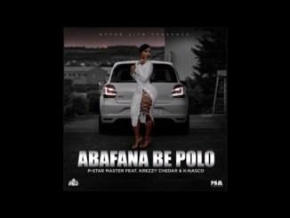 P-Star Master Ft. Krezzy Chedar & K Nasco Abafana Be Polo Mp3 Download Safakaza