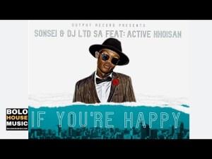 Sonsei & Dj LTD SA ft Active Khoisan – If You're Happy