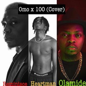Heartman x Reminisce – Omo X 100 (Cover) ft Olamide