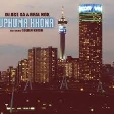 DJ Ace & Real Nox Uphuma Khona Ft. Golden Krish Mp3 Download Safakaza