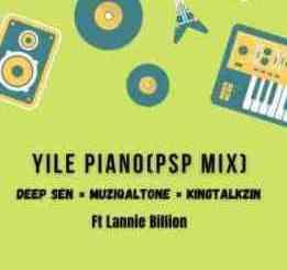 Muziqal Tone, Deep Sen & KingTalkzin – Yile Piano Mp3 Download