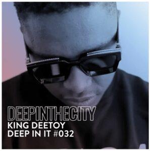 King Deetoy – Deep In It #032 (Deep In The City)