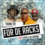 Young Tee – For The Racks Ft. Elkay & Sui Genuine