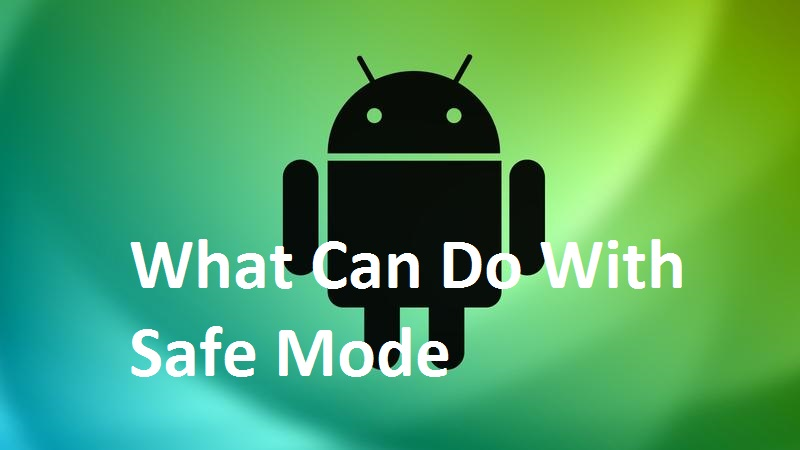 What Can Do With Safe Mode