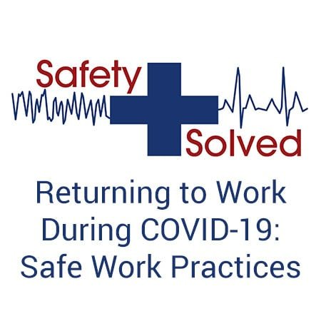 Returning to Work During COVID-19: Safe Work Practices