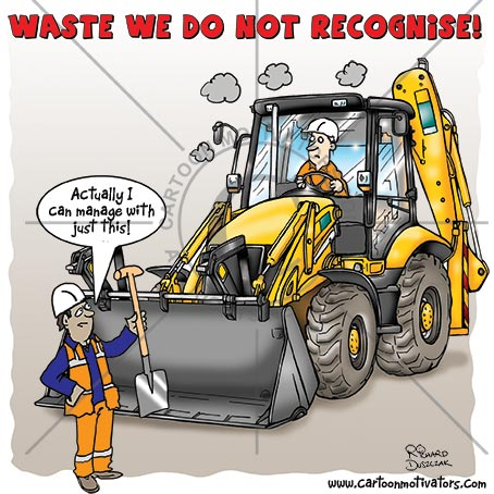 "safety cartoon, cartoon of a worker with a spade talking to a guy in a JCB digger. Cartoon title 'Waste we do not recognise!' Caption ""I think I'll manage with just this!"""